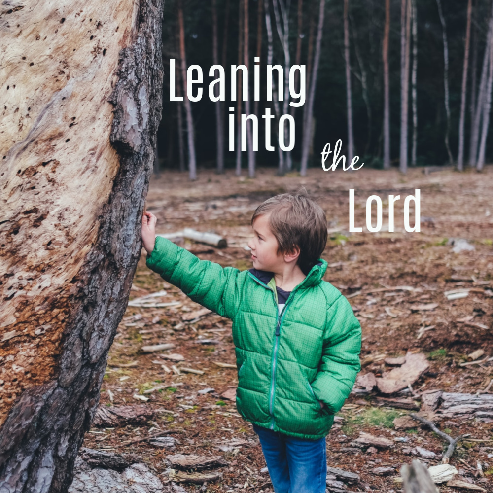 Leaning Into the Lord